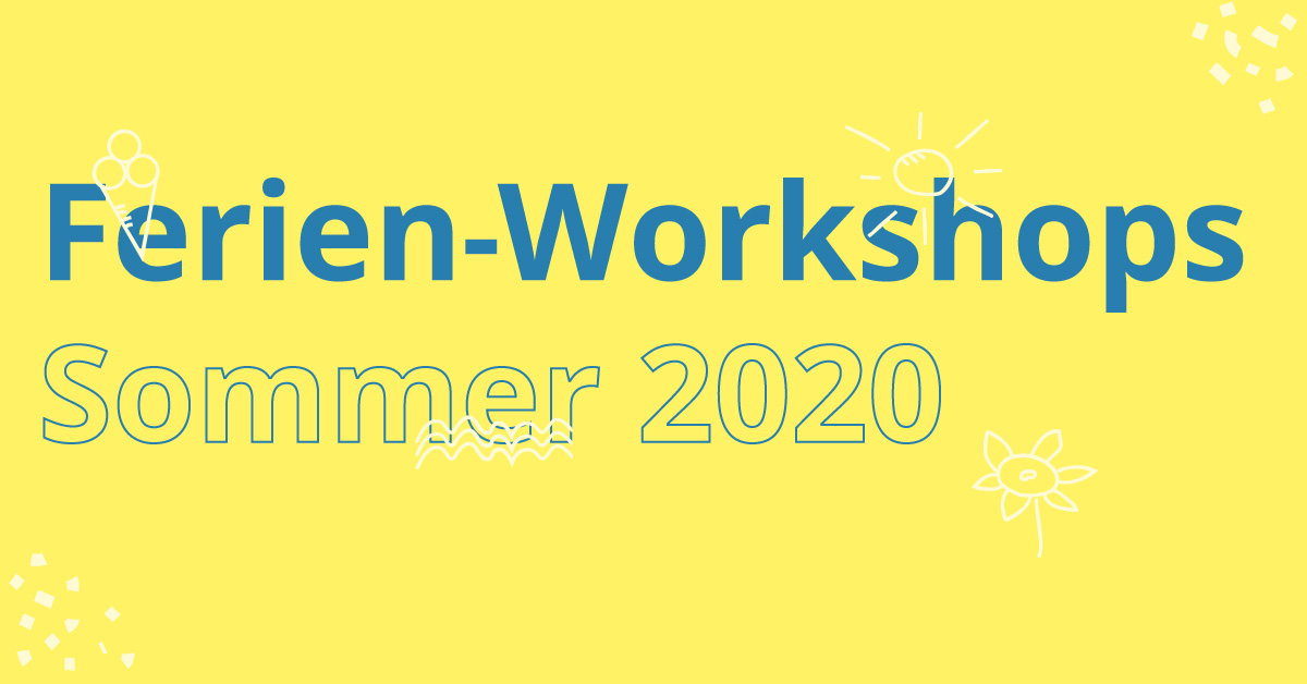 Ferien Workshops Sommer 2020
