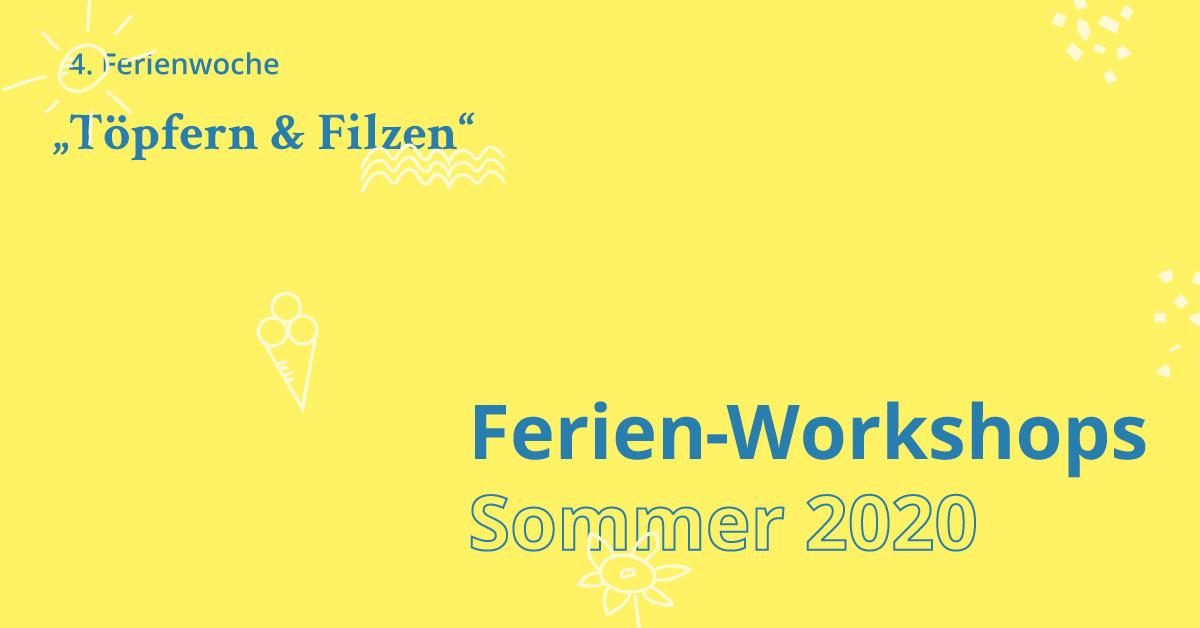 Ferien Workshop Töpfern & Filzen